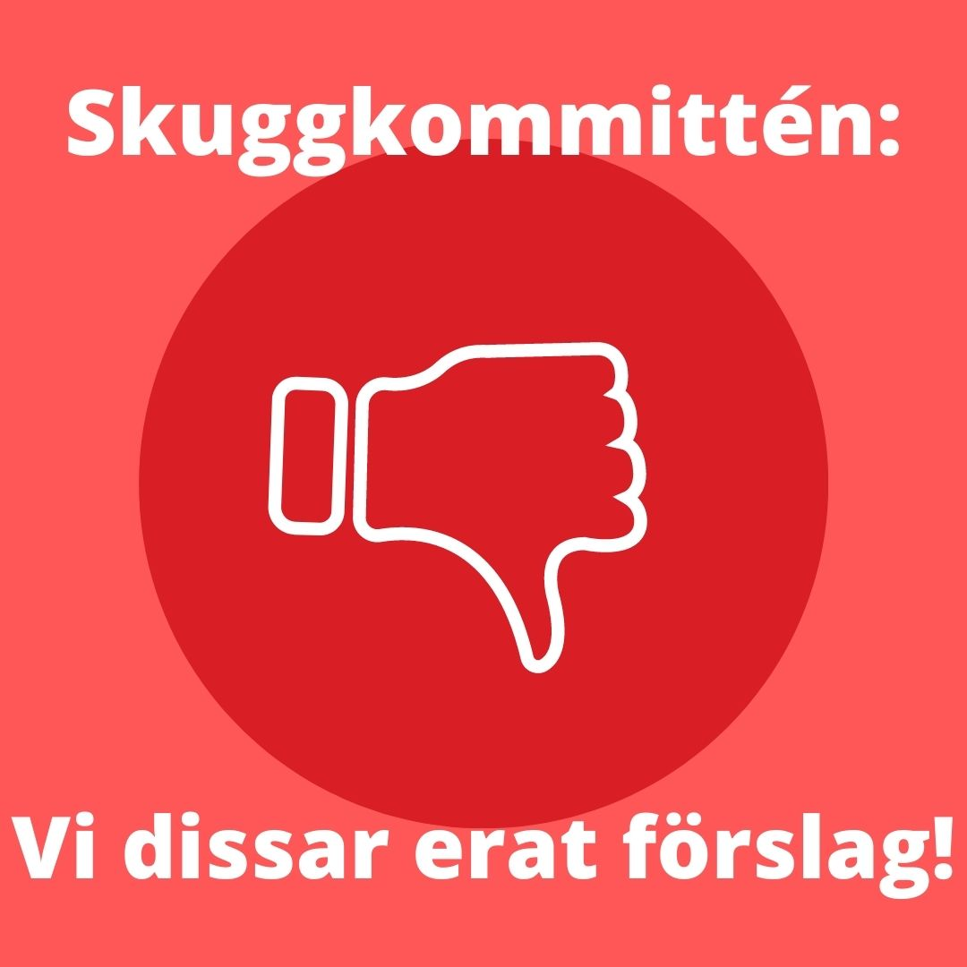 """Röd bild med en tumme ner och texten """"Skuggkommittén: Vi dissar erat förslag!"""""""